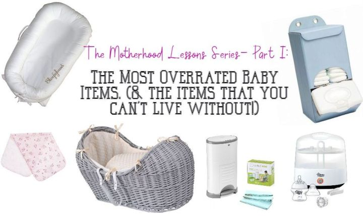 The Motherhood Lessons Series- Part I: The Most Overrated Baby Items. (& the items that you can't live without!)